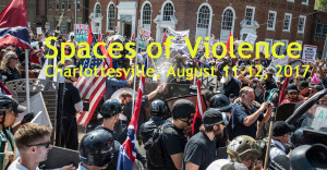 Spaces of Violence: Charlottesville, August 11-12, 2017